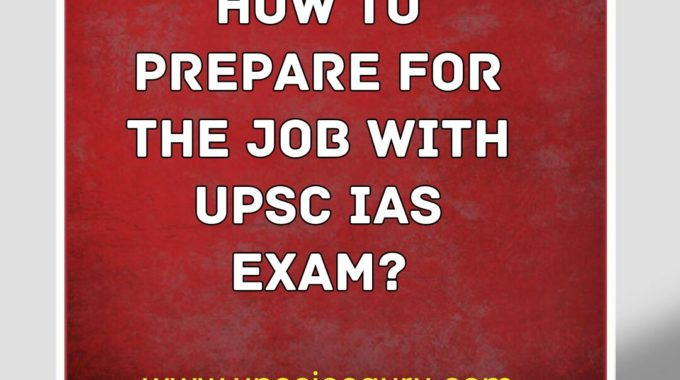 How to prepare for the job with UPSC IAS Exam?